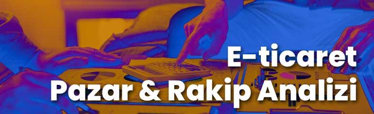 E-Ticaret Pazar ve Rakip Analizi